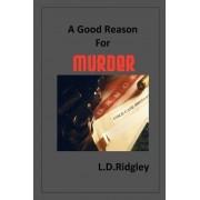 A Good Reason for Murder by L D Ridgley