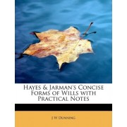 Hayes & Jarman's Concise Forms of Wills with Practical Notes by J W Dunning