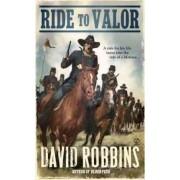 Ride to Valor by David Robbins