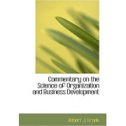 Commentary on the Science of Organization and Business Development by Robert J Frank