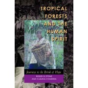 Tropical Forests and the Human Spirit by Roger D. Stone