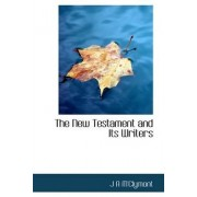 The New Testament and Its Writers by J A M'Clymont