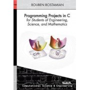 Programming Projects in C for Students of Engineering, Science, and Mathematics by Rouben Rostamian