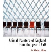 Animal Painters of England from the Year 1650 by Walter Gilbey