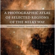 A Photographic Atlas of Selected Regions of the Milky Way: Part I and part II by Edward Emerson Barnard