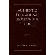 Authentic Educational Leadership in Schools by Dr Ross H Millikan