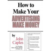 How to Make Your Advertising Make Money by John Caples