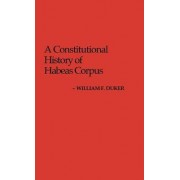 A Constitutional History of Habeas Corpus by William F. Duker