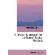 A French Grammar for the Use of English Students by Antonin Roche