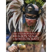 The Anthropology of Religion, Magic, and Witchcraft by Rebecca L. Stein