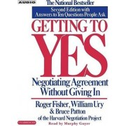 Getting to Yes: Negotiate Agreement Without Giving In by Bruce Patton