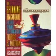 The Spinning Blackboard and Other Dynamic Experiments on Force and Motion by Paul Doherty