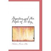 Argentina and Her People of To-Day by Winter Nevin Otto