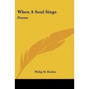 When a Soul Sings by Philip M Raskin