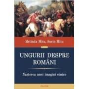 Ungurii Despre Romani. Nasterea Unei Imagini Etnice - Melinda Mitu Sorin Mitu
