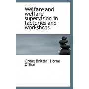 Welfare and Welfare Supervision in Factories and Workshops by Great Britain Home Office