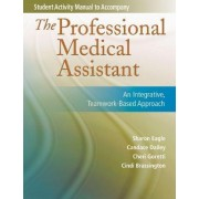 Student Activity Manual for the Professional Medical Assistant by Sharon Eagle