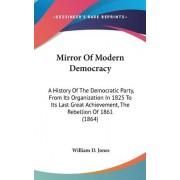 Mirror Of Modern Democracy by William D Jones