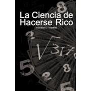 La Ciencia de Hacerse Rico (the Science of Getting Rich) by Wallace D Wattles