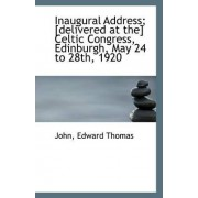 Inaugural Address; [Delivered at The] Celtic Congress, Edinburgh, May 24 to 28th, 1920 by John Edward Thomas
