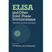 ELISA and Other Solid Phase Immunoassays by D. M. Kemeny