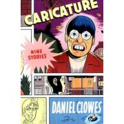 Caricature: Nine Stories by Daniel Clowes