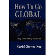 How to Go Global by Patrick Steven Dine
