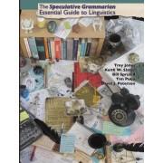 The Speculative Grammarian Essential Guide to Linguistics by Trey Jones