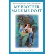 My Brother Made Me Do It by Peg Kehret