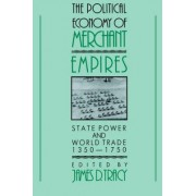 The Political Economy of Merchant Empires by James D. Tracy