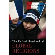 The Oxford Handbook of Global Religions by Professor of Global and International Studies Sociology and Religious Studies Mark Juergensmeyer