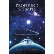 Profound & Simple: The Nature and Meaning of Reality and Human Existence