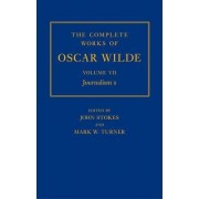 The Complete Works of Oscar Wilde: Journalism II Volume VII by John Stokes