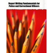 Report Writing Fundamentals for Police and Correctional Officers by James E. Guffey