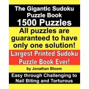 The Gigantic Sudoku Puzzle Book. 1500 Puzzles. Easy Through Challenging to Nail Biting and Torturous. Largest Printed Sudoku Puzzle Book Ever. by Jonathan Bloom