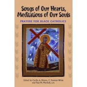 Songs of Our Hearts, Meditations of Our Souls by Cecilia A Moore