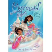 Mermaid Tales #10: A Tale of Two Sisters by Debbie Dadey