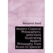 Modern Classical Philosophers; Selections Illustrating Modern Philosophy from Bruno to Spencer by Benjamin Rand