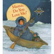 Mama Do You Love ME? by Barbara M. Joosse