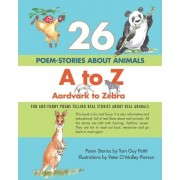 26 Poem-Stories about Animals, A to Z, Aardvark to Zebra by Tom Guy Pettit