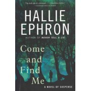 Come and Find Me: A Novel of Suspense by Hallie Ephron