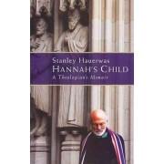 Hannah's Child by Stanley Hauerwas