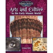 Arts and Culture in the Early Islamic World by Lizann Flatt