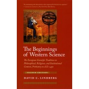 The Beginnings of Western Science: The European Scientific Tradition in Philosophical, Religious, and Institutional Context, Prehistory to A.D. 1450