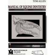 Manual of Equine Dentistry by Tom Allen