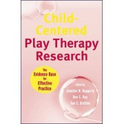 Child-Centered Play Therapy Research by Jennifer N. Baggerly