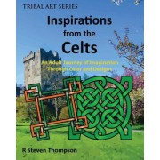 Inspirations from the Celts: An Adult Journey of Imagination Through Color and Designs