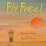Fly Free by Roseanne Thong
