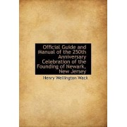 Official Guide and Manual of the 250th Anniversary Celebration of the Founding of Newark, New Jersey by Henry Wellington Wack