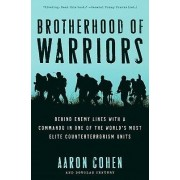 Brotherhood fo Warriors: Behind Enemy Lines with a Commando in One of the World's Most Elite Counterterrorism Units by Aaron Cohen